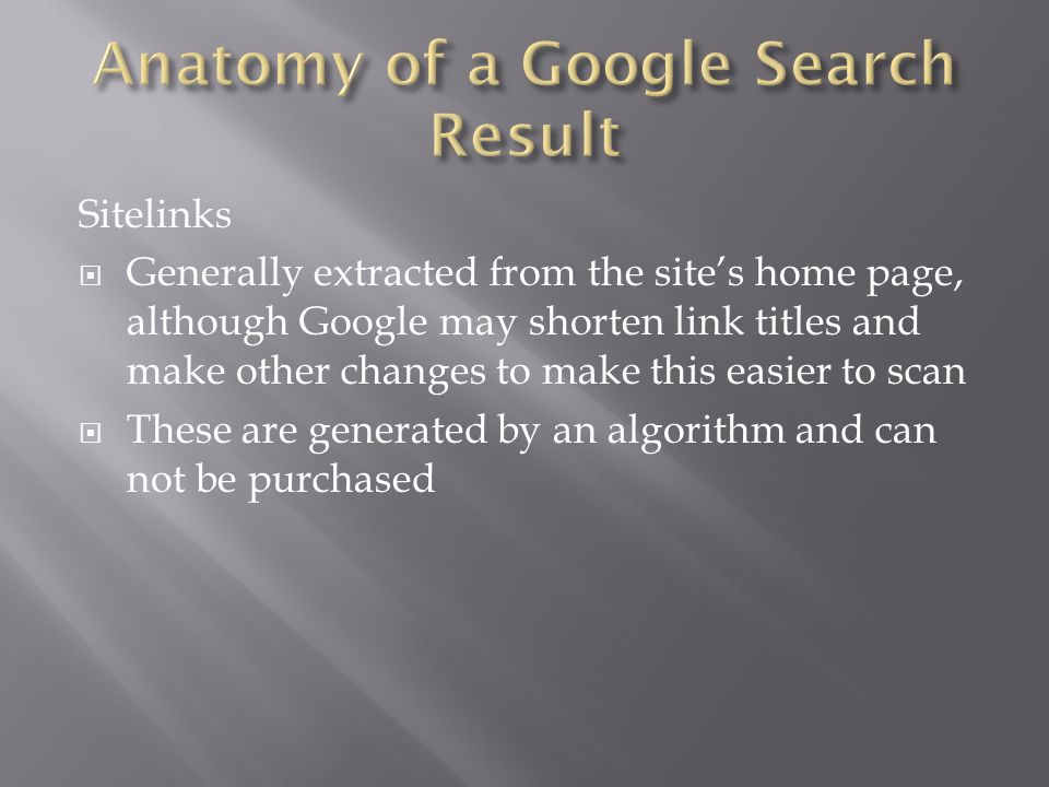 Sitelinks  Generally extracted from the site's home page, although Google may shorten link titles and make other changes to make this easier to scan