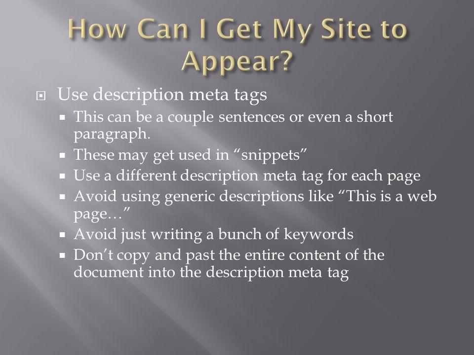  Use description meta tags  This can be a couple sentences or even a short paragraph.