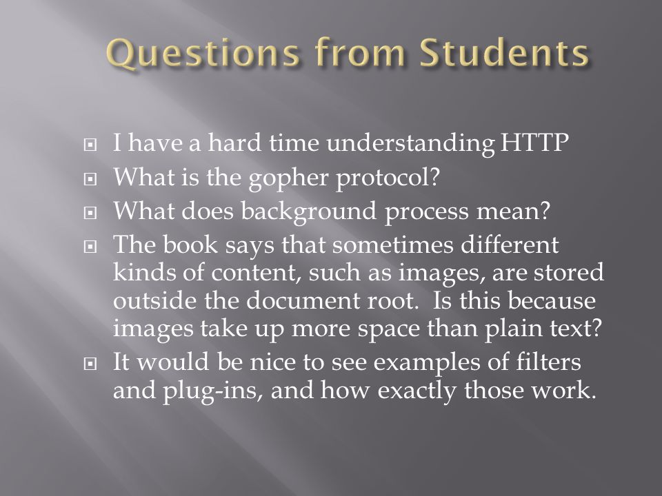  I have a hard time understanding HTTP  What is the gopher protocol?  What does background process mean?  The book says that sometimes different k