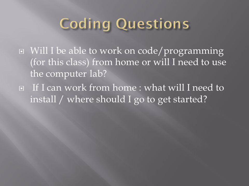  Will I be able to work on code/programming (for this class) from home or will I need to use the computer lab.