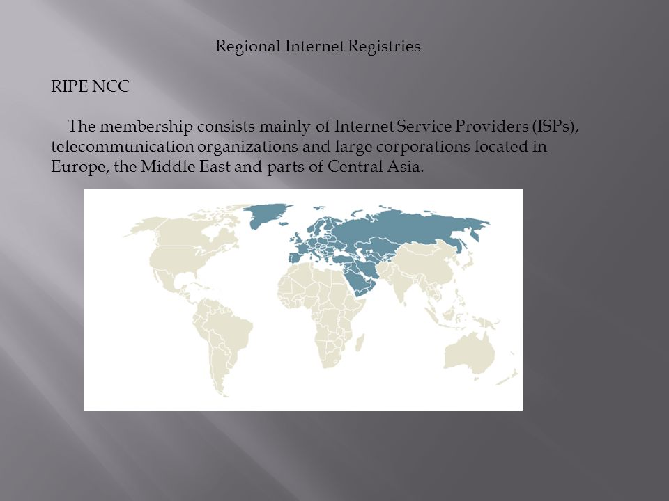 Regional Internet Registries RIPE NCC The membership consists mainly of Internet Service Providers (ISPs), telecommunication organizations and large c