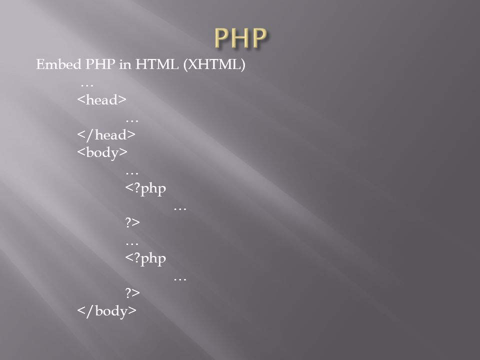 Embed PHP in HTML (XHTML) … … … < php … > … < php … >