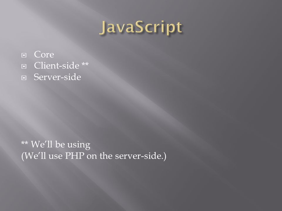  Core  Client-side **  Server-side ** We'll be using (We'll use PHP on the server-side.)