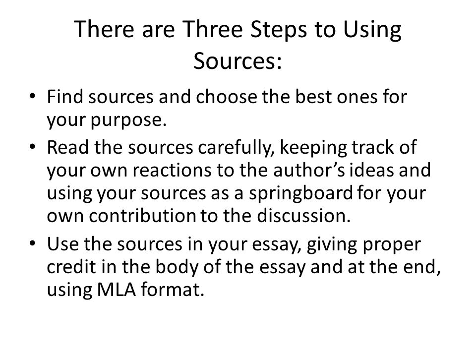 There are Three Steps to Using Sources: Find sources and choose the best ones for your purpose. Read the sources carefully, keeping track of your own