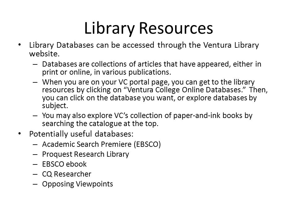 Library Resources Library Databases can be accessed through the Ventura Library website. – Databases are collections of articles that have appeared, e