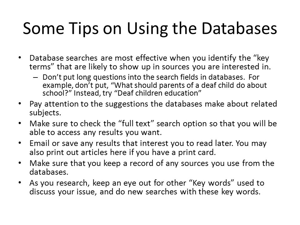 """Some Tips on Using the Databases Database searches are most effective when you identify the """"key terms"""" that are likely to show up in sources you are"""