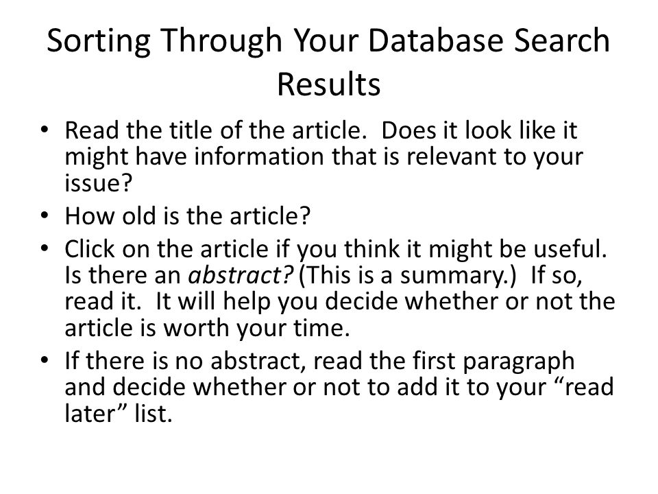 Sorting Through Your Database Search Results Read the title of the article. Does it look like it might have information that is relevant to your issue