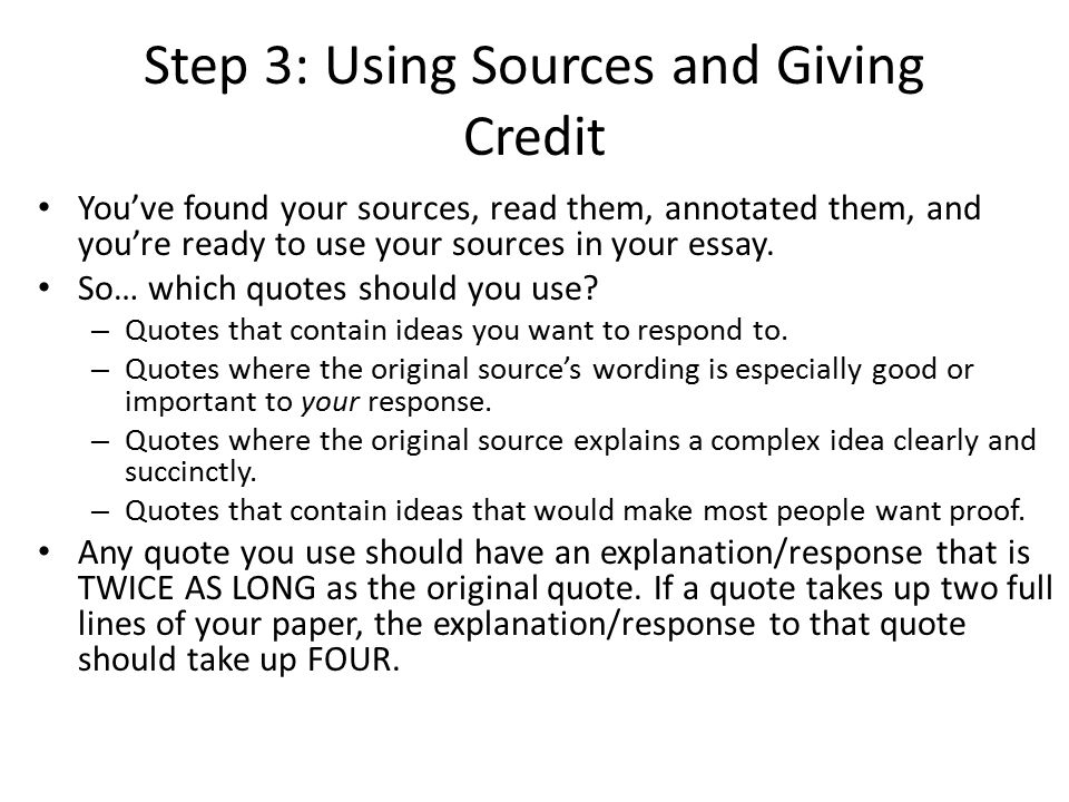 Step 3: Using Sources and Giving Credit You've found your sources, read them, annotated them, and you're ready to use your sources in your essay. So…