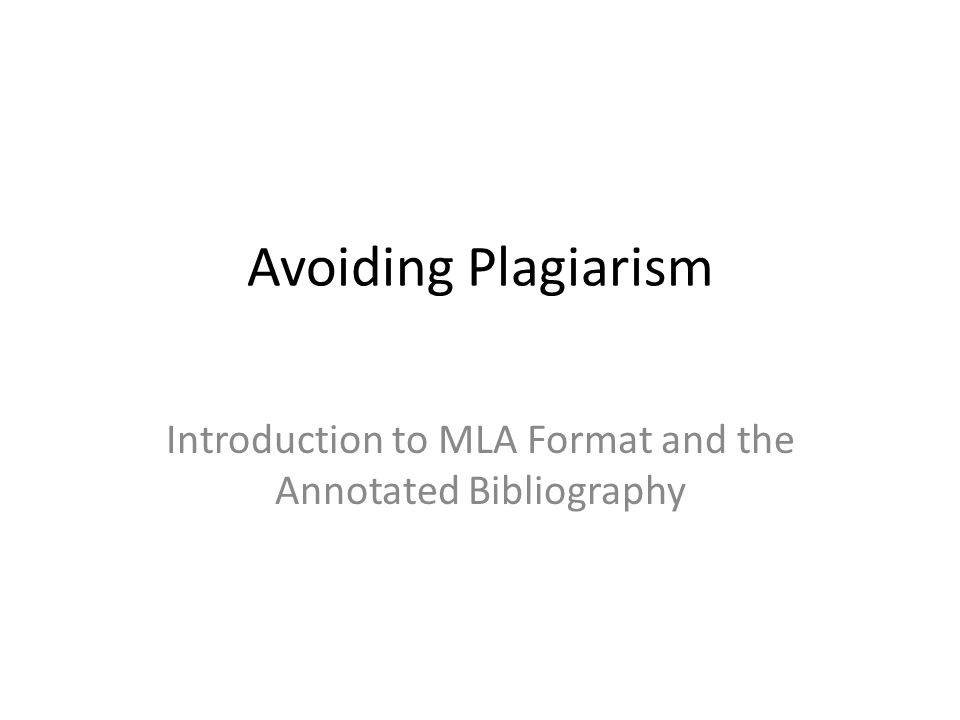 Avoiding Plagiarism Introduction to MLA Format and the Annotated Bibliography