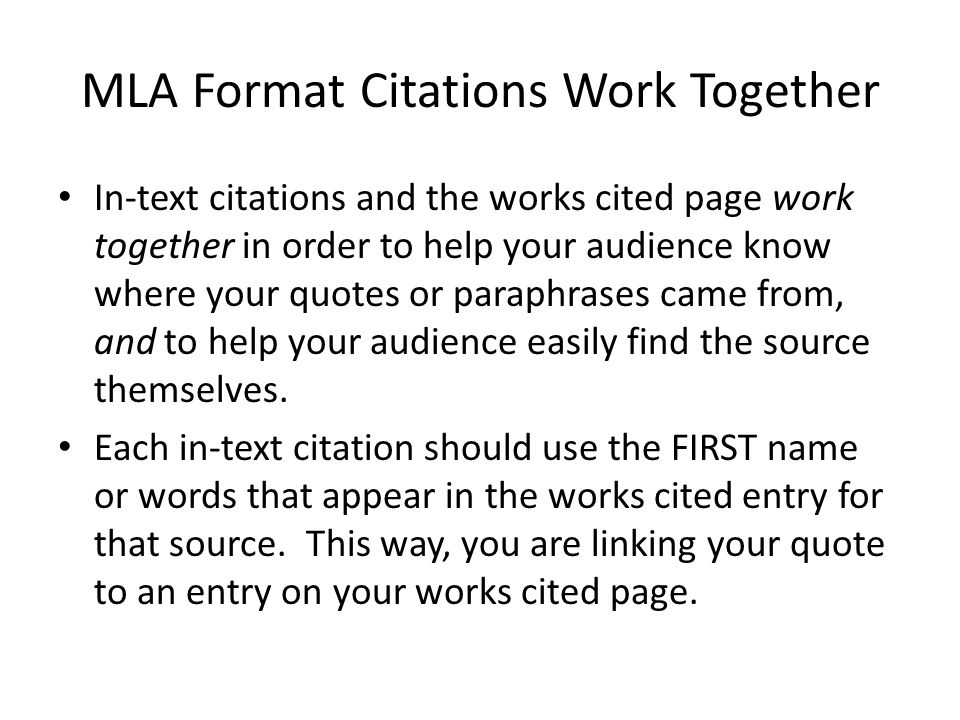 MLA Format Citations Work Together In-text citations and the works cited page work together in order to help your audience know where your quotes or p