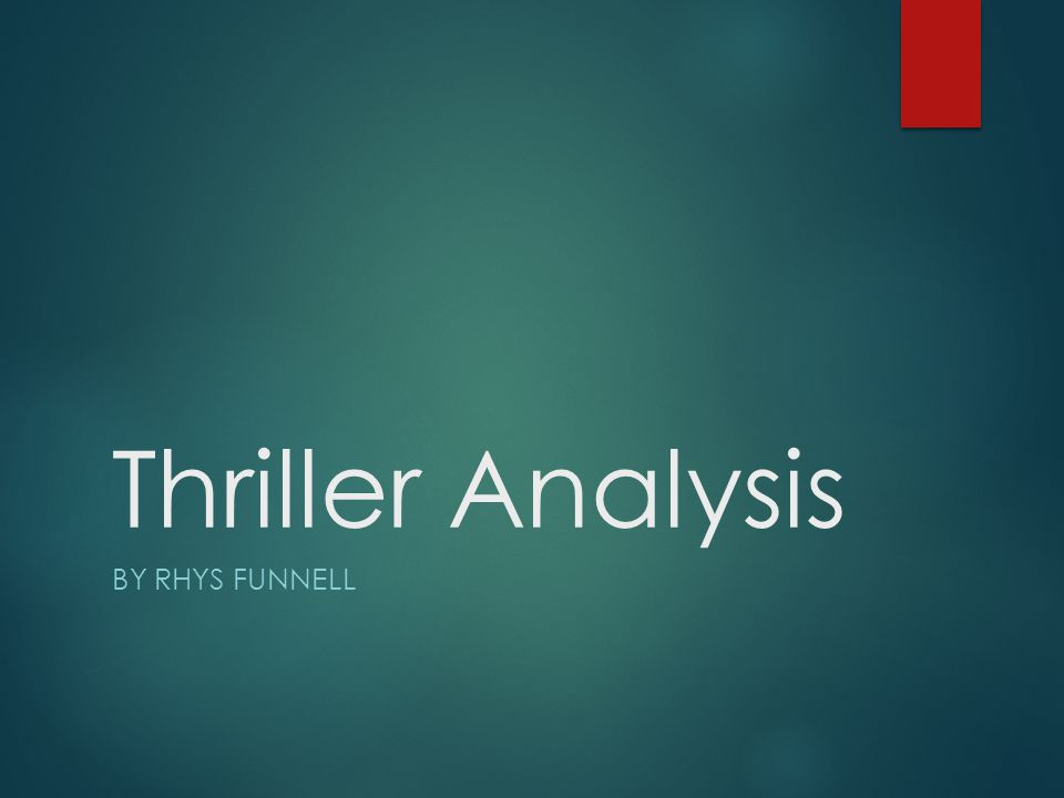 Thriller Analysis BY RHYS FUNNELL