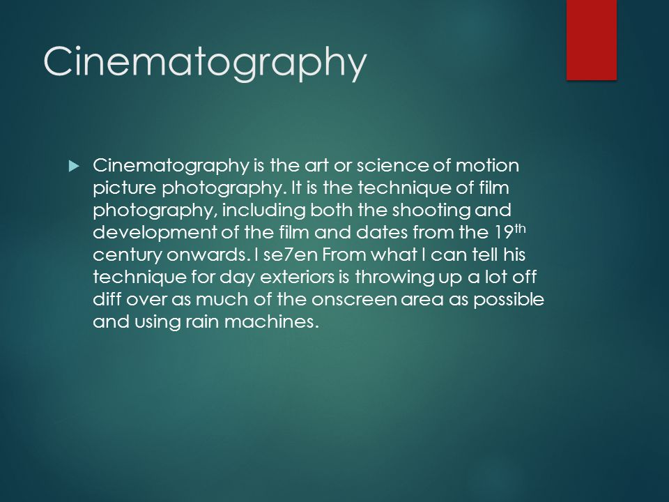 Cinematography  Cinematography is the art or science of motion picture photography. It is the technique of film photography, including both the shoot