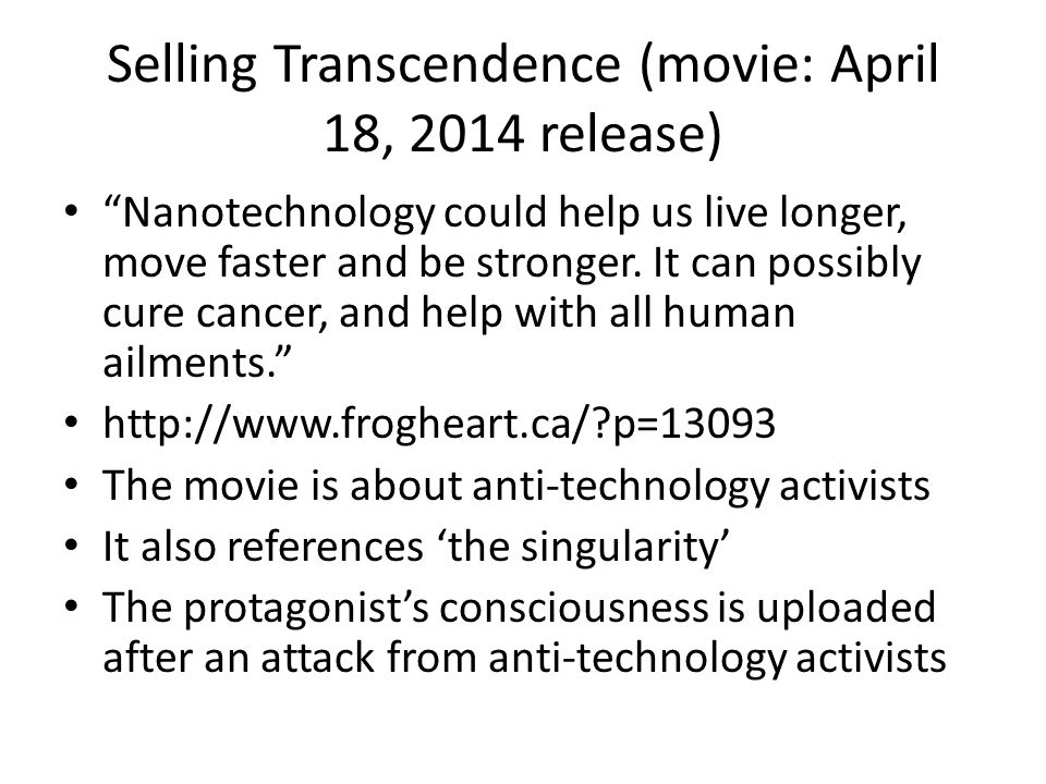 Selling Transcendence (movie: April 18, 2014 release) Nanotechnology could help us live longer, move faster and be stronger.