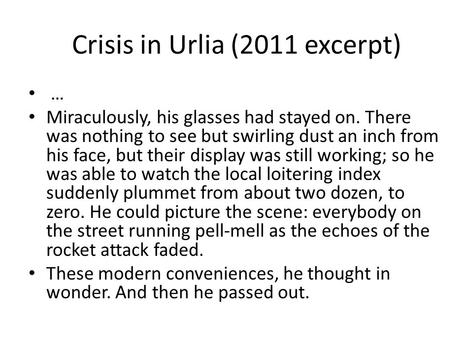 Crisis in Urlia (2011 excerpt) … Miraculously, his glasses had stayed on.