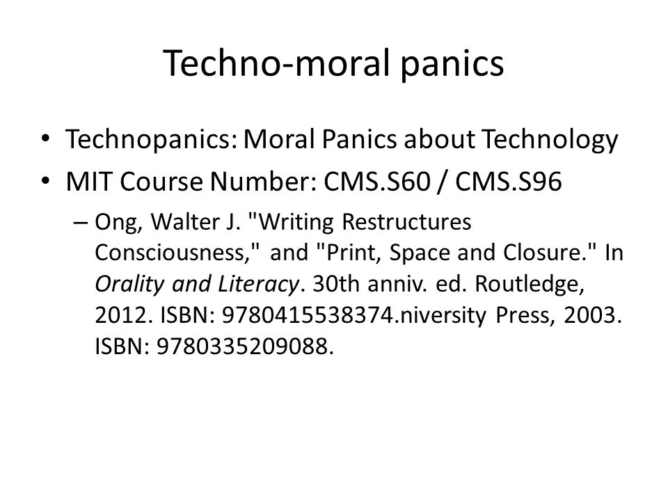 Techno-moral panics Technopanics: Moral Panics about Technology MIT Course Number: CMS.S60 / CMS.S96 – Ong, Walter J.