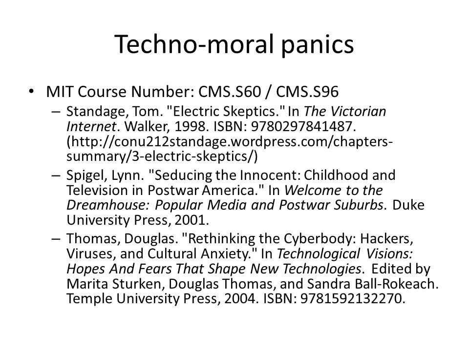 Techno-moral panics MIT Course Number: CMS.S60 / CMS.S96 – Standage, Tom.