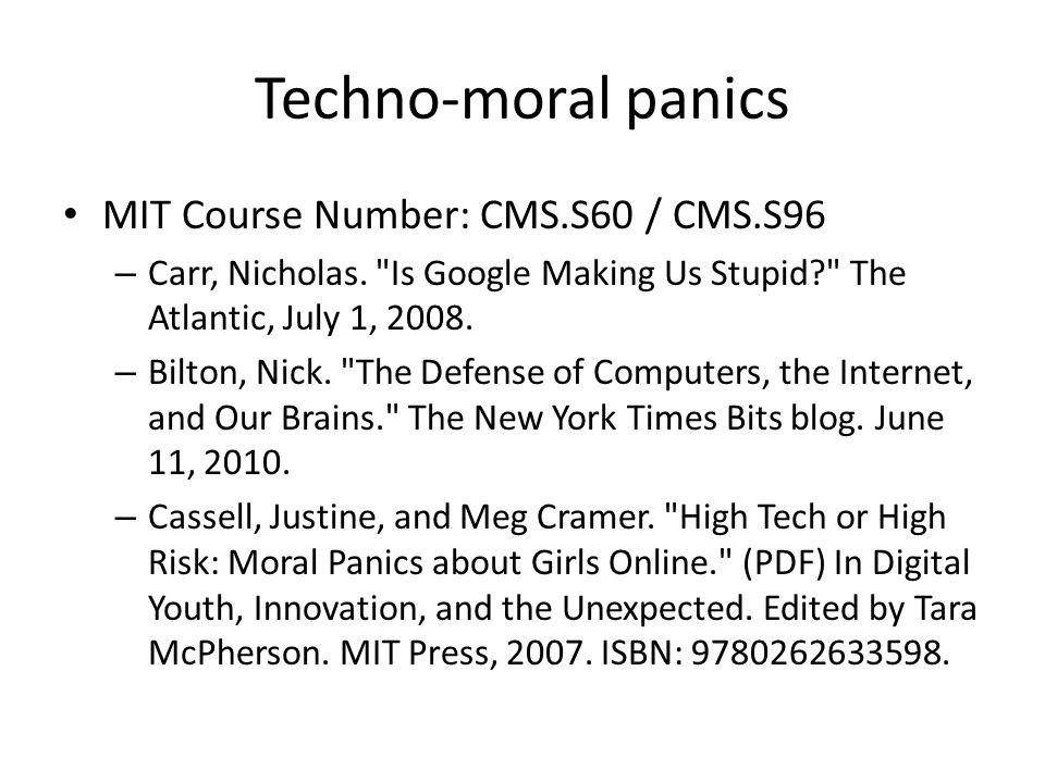 Techno-moral panics MIT Course Number: CMS.S60 / CMS.S96 – Carr, Nicholas.