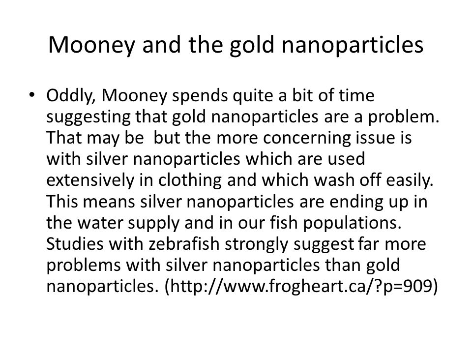 Mooney and the gold nanoparticles Oddly, Mooney spends quite a bit of time suggesting that gold nanoparticles are a problem.