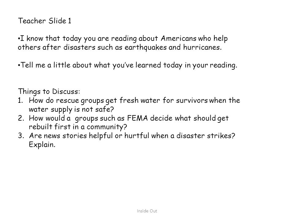 Teacher Slide 1 I know that today you are reading about Americans who help others after disasters such as earthquakes and hurricanes. Tell me a little