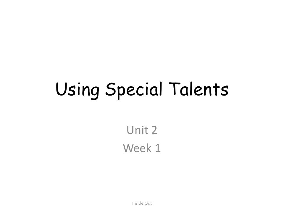 Using Special Talents Unit 2 Week 1 Inside Out