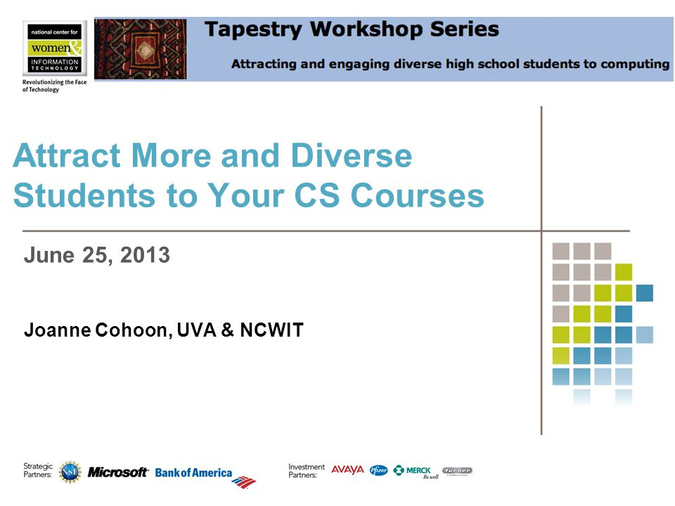 Attract More and Diverse Students to Your CS Courses Joanne Cohoon, UVA & NCWIT June 25, 2013