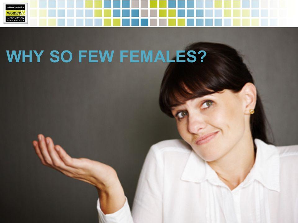 WHY SO FEW FEMALES?