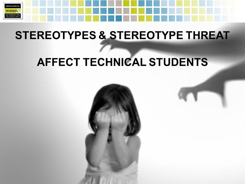 STEREOTYPES & STEREOTYPE THREAT AFFECT TECHNICAL STUDENTS