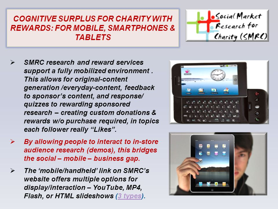 COGNITIVE SURPLUS FOR CHARITY WITH REWARDS: FOR MOBILE, SMARTPHONES & TABLETS  SMRC research and reward services support a fully mobilized environment.