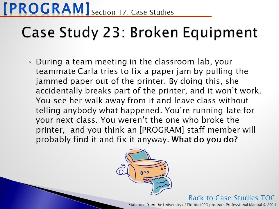 *Adapted from the University of Florida IPPD program Professional Manual © 2014 ◦ During a team meeting in the classroom lab, your teammate Carla tries to fix a paper jam by pulling the jammed paper out of the printer.