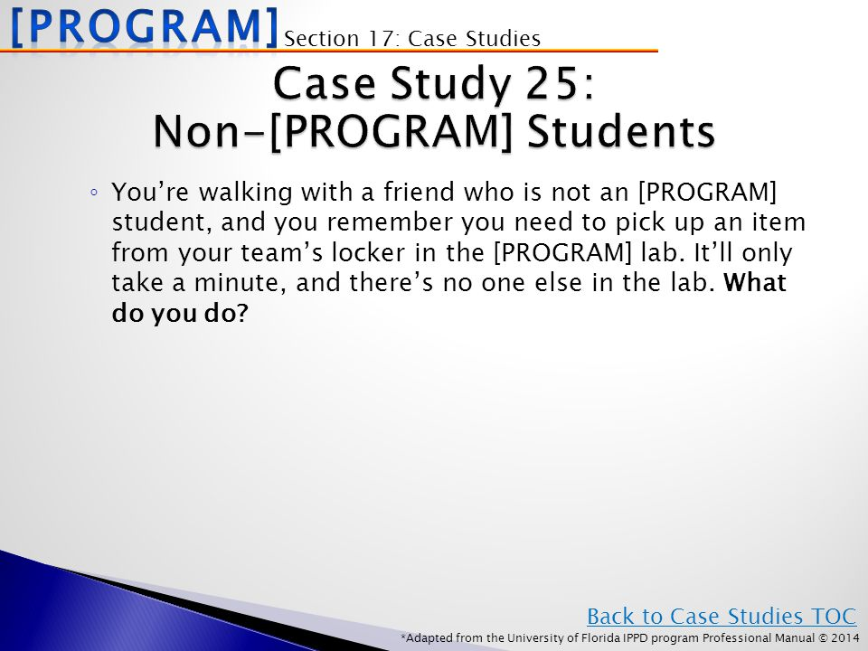 *Adapted from the University of Florida IPPD program Professional Manual © 2014 ◦ You're walking with a friend who is not an [PROGRAM] student, and you remember you need to pick up an item from your team's locker in the [PROGRAM] lab.