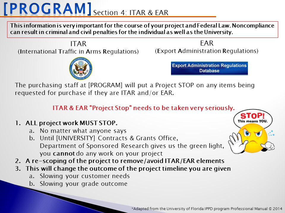 *Adapted from the University of Florida IPPD program Professional Manual © 2014 ITAR (International Traffic in Arms Regulations) EAR (Export Administration Regulations) This information is very important for the course of your project and Federal Law.