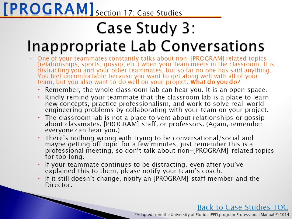 *Adapted from the University of Florida IPPD program Professional Manual © 2014 ◦ One of your teammates constantly talks about non-[PROGRAM] related topics (relationships, sports, gossip, etc.) when your team meets in the classroom.