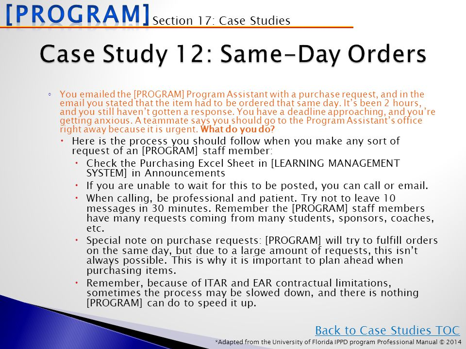 *Adapted from the University of Florida IPPD program Professional Manual © 2014 ◦ You emailed the [PROGRAM] Program Assistant with a purchase request, and in the email you stated that the item had to be ordered that same day.