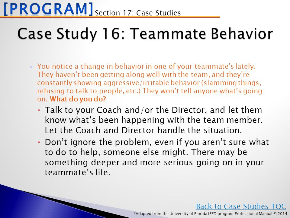 *Adapted from the University of Florida IPPD program Professional Manual © 2014 ◦ You notice a change in behavior in one of your teammate's lately.