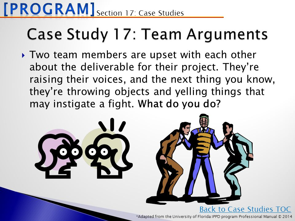 *Adapted from the University of Florida IPPD program Professional Manual © 2014  Two team members are upset with each other about the deliverable for their project.