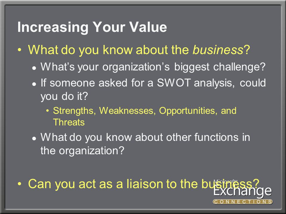 Increasing Your Value What do you know about the business.
