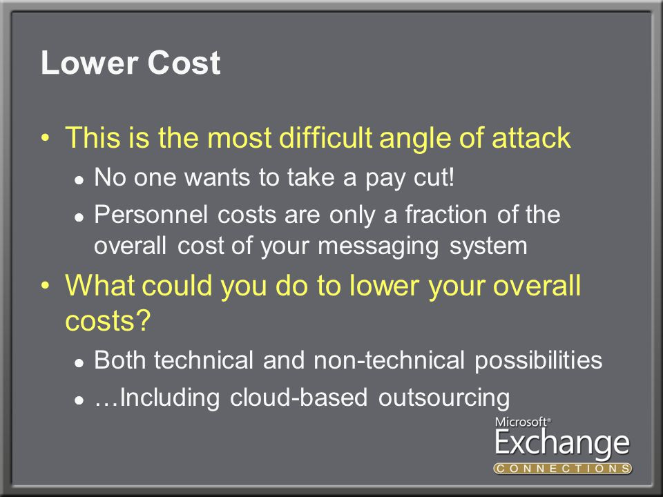 Lower Cost This is the most difficult angle of attack ● No one wants to take a pay cut.