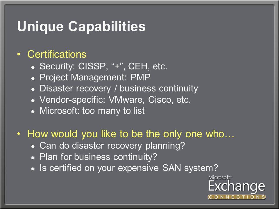 Unique Capabilities Certifications ● Security: CISSP, + , CEH, etc.
