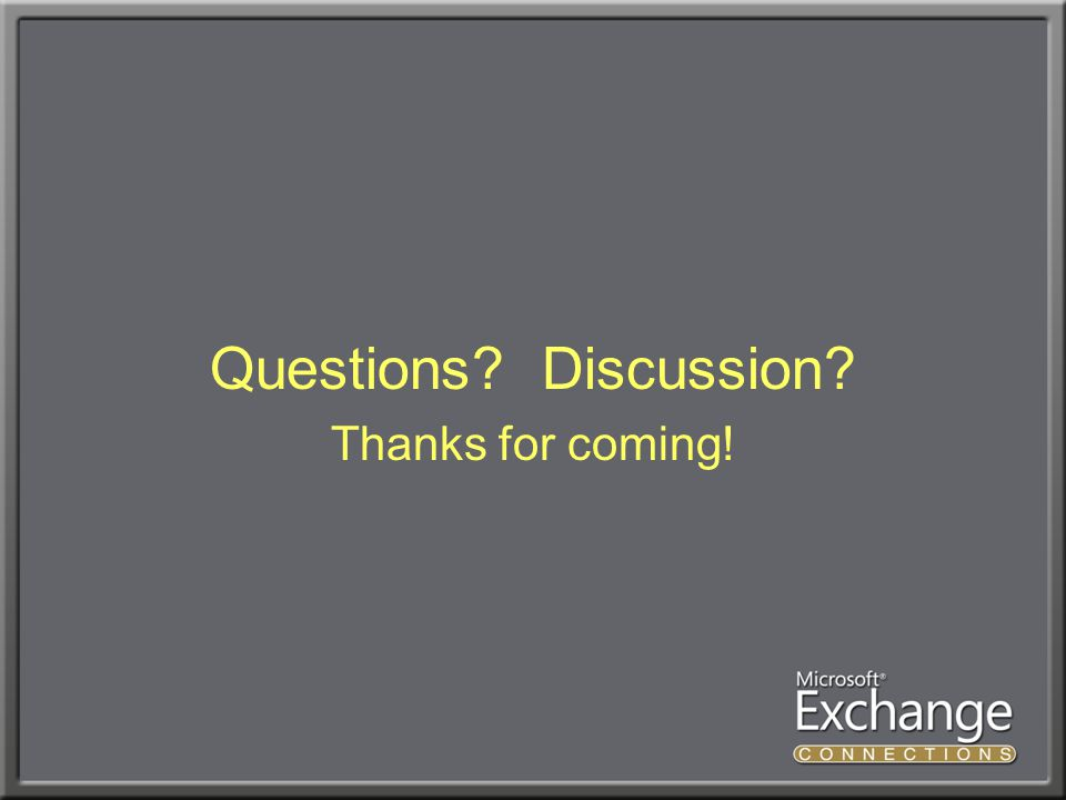 Questions? Discussion? Thanks for coming!