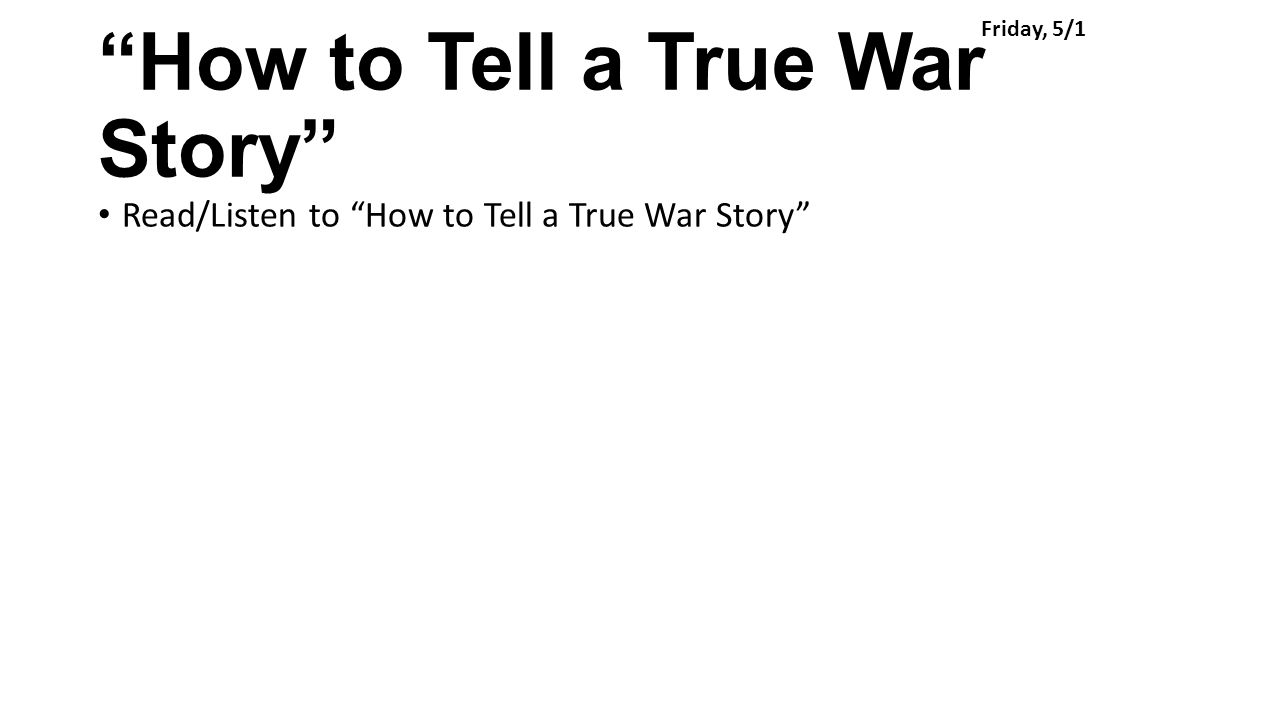"""How to Tell a True War Story"" Read/Listen to ""How to Tell a True War Story"" Friday, 5/1"