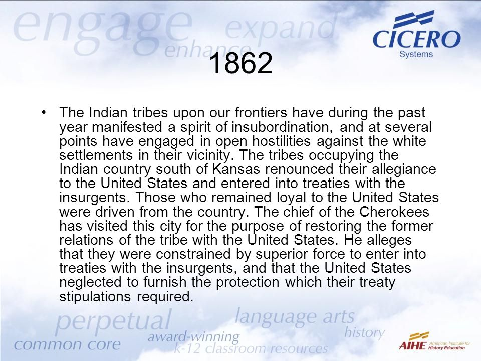 1862 The Indian tribes upon our frontiers have during the past year manifested a spirit of insubordination, and at several points have engaged in open hostilities against the white settlements in their vicinity.