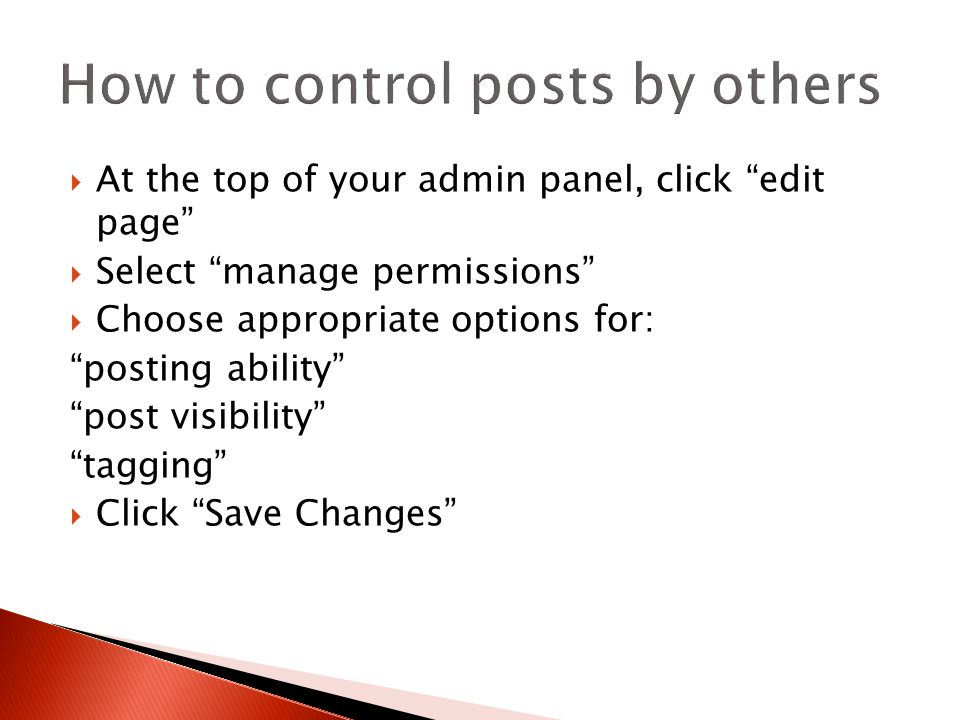  At the top of your admin panel, click edit page  Select manage permissions  Choose appropriate options for: posting ability post visibility tagging  Click Save Changes