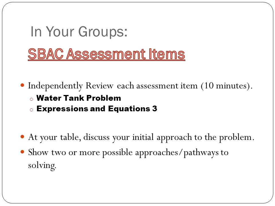 In Your Groups: Independently Review each assessment item (10 minutes).