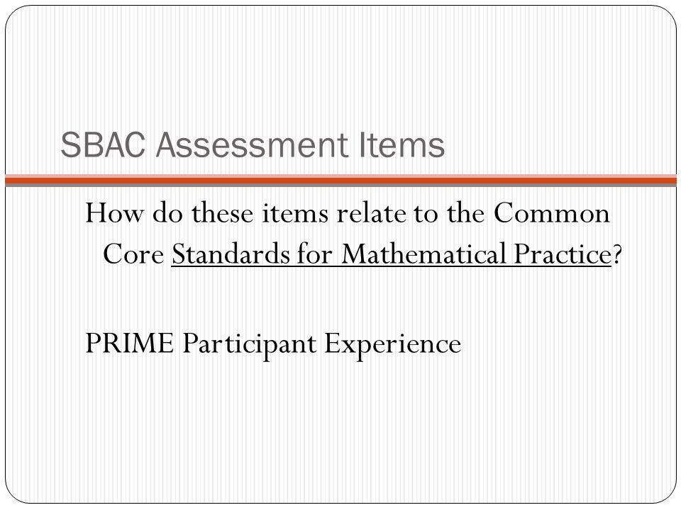 SBAC Assessment Items How do these items relate to the Common Core Standards for Mathematical Practice.
