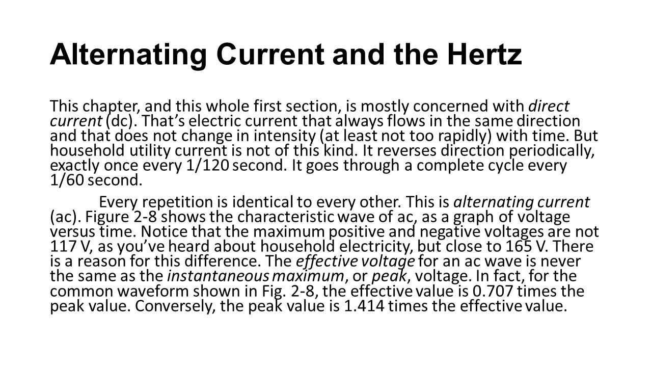 Alternating Current and the Hertz This chapter, and this whole first section, is mostly concerned with direct current (dc). That's electric current th