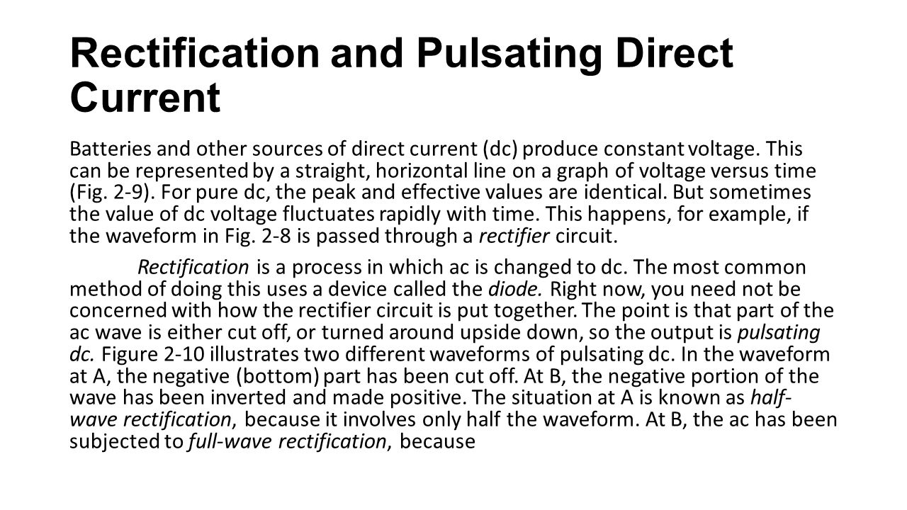 Rectification and Pulsating Direct Current Batteries and other sources of direct current (dc) produce constant voltage. This can be represented by a s