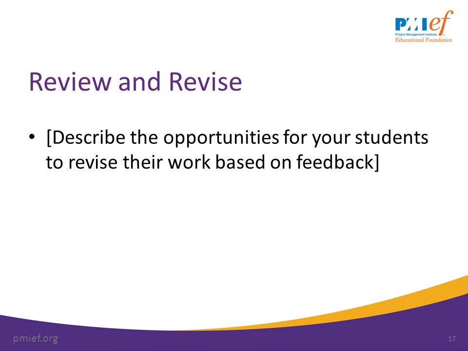 pmief.org Review and Revise [Describe the opportunities for your students to revise their work based on feedback] 17