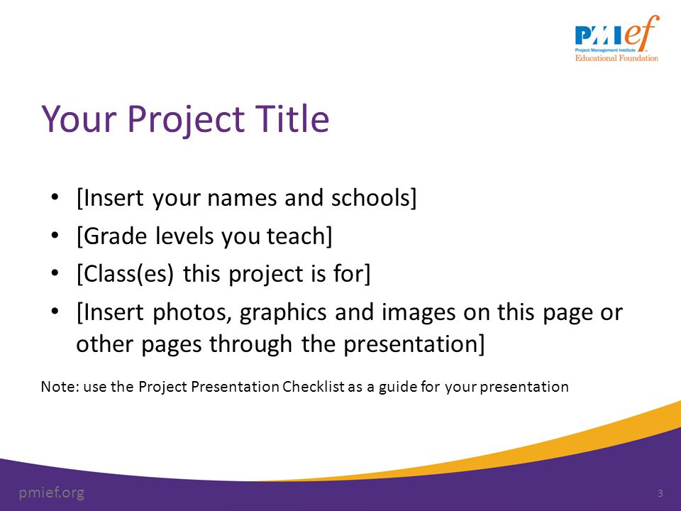 pmief.org Your Project Title [Insert your names and schools] [Grade levels you teach] [Class(es) this project is for] [Insert photos, graphics and ima