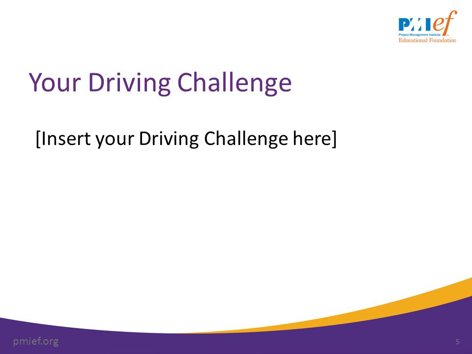 pmief.org Your Driving Challenge [Insert your Driving Challenge here] 5