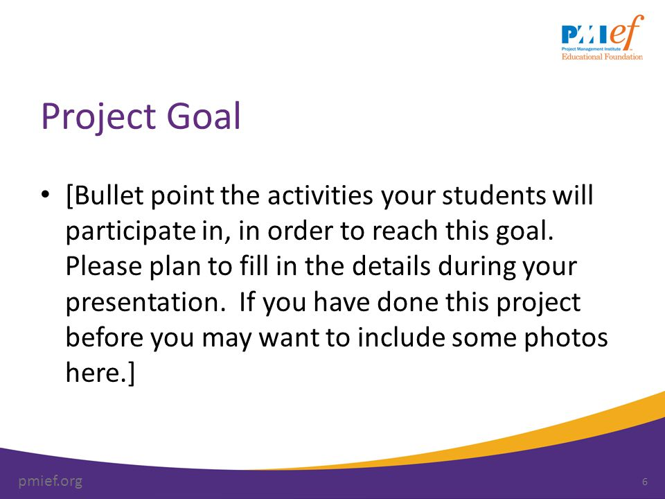 pmief.org Project Goal [Bullet point the activities your students will participate in, in order to reach this goal. Please plan to fill in the details